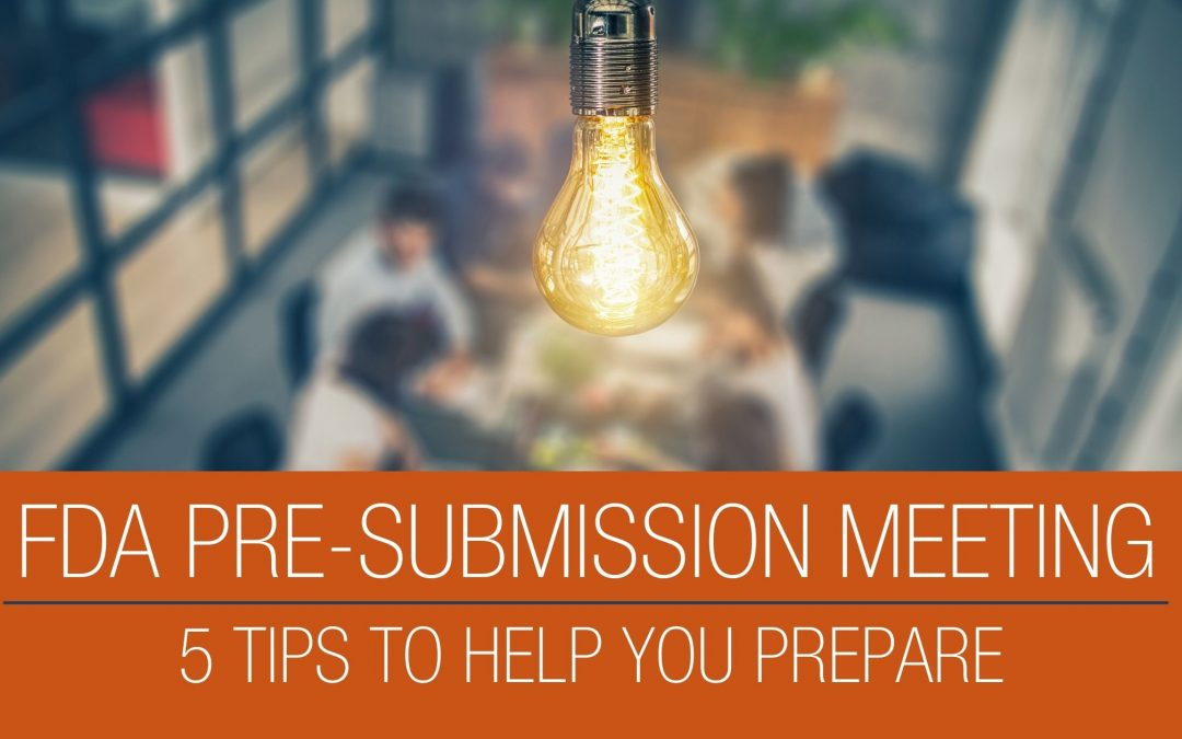 5 Tips to Prepare for a Successful FDA Pre-Sub Meeting for Your Clinical Study